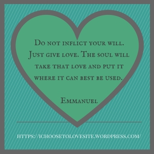 Do not inflict your will. Just give love. The soul will take that love and put it where it can best be used.